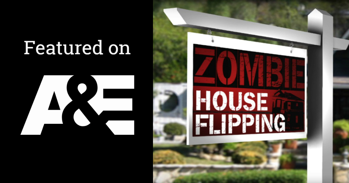 Featured on AE TV Zombie House Flipping
